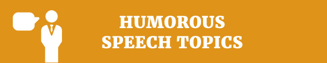 humorous persuasive speech topics