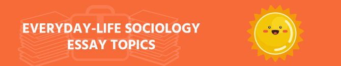 70 Interesting Sociology Essay Topics: the List to All Tastes