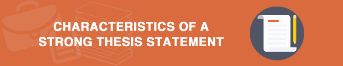 characteristics of a strong thesis statement What makes a good thesis statement in middle school since a thesis statement acts like the backbone of your paper, you should know the attributes of a strong thesis in this section, you will discover these characteristics.