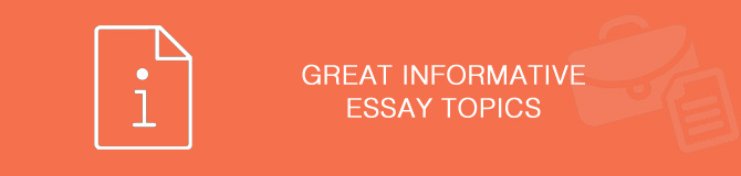 List Informative Essay Topics
