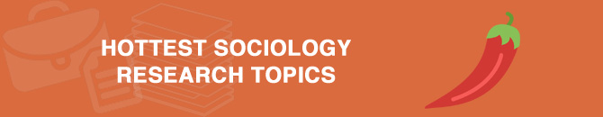 hottest sociology research topics